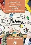 Praxiswörterbuch für Marketing und Vertrieb: Deutsch-Arabisch / Arabisch-Deutsch (Praxiswörterbuch für Arbeitswelt / Deutsch-Arabisch)