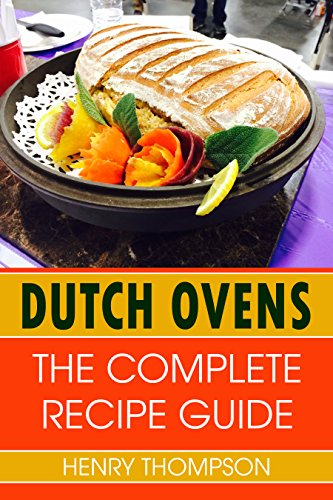 Dutch Oven: The Complete Recipe Book For Dutch Ovens With Tested Delicious Recipes (outdoors, indoors, camping, grilling, easy, camp fire, ingredients, ... chicken, beef, pork rec (English Edition)