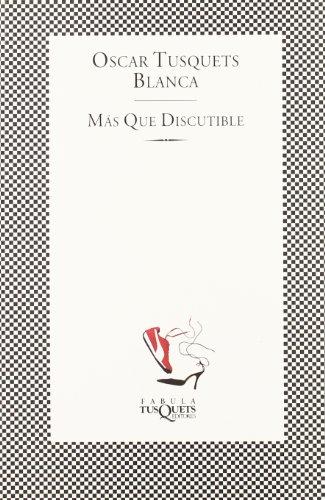 Más que discutible (Fabula (tusquets)) por Oscar Tusquets