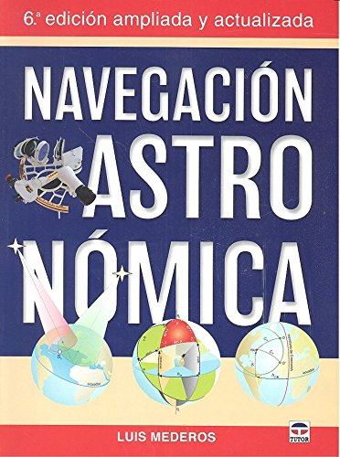 Navegación astronómica: 6ª Edición ampliada y actualizada par Luis Mederos Martín
