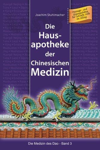 Die Hausapotheke der Chinesischen Medizin: Massage- und Qigongschätze für schnelle Hilfe im Alltag (Die Medizin des Dao, Band 3)