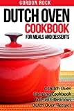 Dutch Oven Cookbook for Meals and Desserts: A Dutch Oven Camping Cookbook Full with Delicious Dutch Oven Recipes