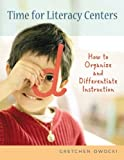Time for Literacy Centers: How to Organize and Differentiate Instruction by Gretchen Owocki (2005-02-15)