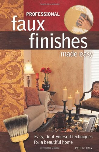 professional-faux-finishes-made-easy-easy-do-it-yourself-techniques-for-a-beautiful-home