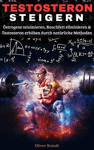 Erhöht Die Testosteron - (Testosteron steigern: Östrogene minimieren, Bauchfett eliminieren & Testosteron erhöhen)