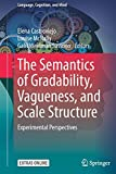 The Semantics of Gradability, Vagueness, and Scale Structure: Experimental Perspectives (Language, Cognition, and Mind, Band 4)