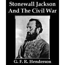 Stonewall Jackson And The American Civil War (Illustrated) (English Edition)