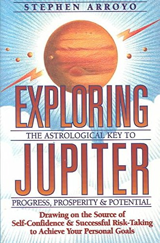 [Exploring Jupiter: Astrological Key to Progress, Prosperity and Potential] (By: Stephen Arroyo) [published: February, 1996]