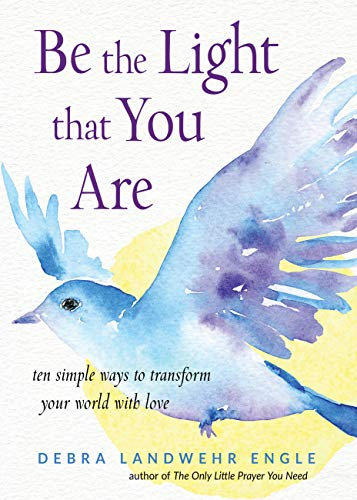 Be the Light that You Are: Ten Simple Ways to Transform Your World With Love (English Edition)