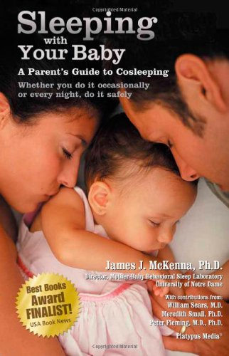 Sleeping with Your Baby: A Parent's Guide to Cosleeping por James J. , PH. D. McKenna