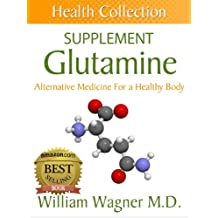 The Glutamine Supplement: Alternative Medicine for a Healthy Body (Health Collection) (English Edition)