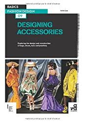 Basics Fashion Design 09: Designing Accessories: Exploring the design and construction of bags, shoes, hats and jewellery