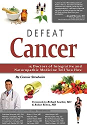 Defeat Cancer: 15 Doctors of Integrative & Naturopathic Medicine Tell You How (English Edition)