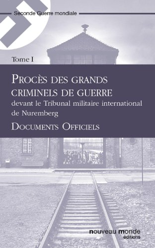 Procès des grands criminels de guerre devant le Tribunal militaire international de Nuremberg, Tome 1