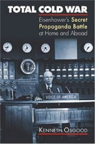 Total Cold War: Eisenhower's Secret Propaganda Battle at Home and Abroad by Kenneth Osgood (2006-02-28)