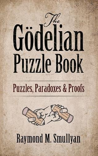 The Godelian Puzzle Book: Puzzles, Paradoxes and P..