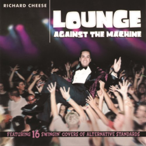 Lounge Against The Machine [Explicit] Richard Cheese