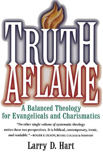 Truth Aflame: A Balanced Theology for Evangelicals and Charismatics por Larry D. Hart