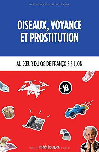 Oiseaux,Voyance et Prostitution: Au coeur du QG de François Fillon