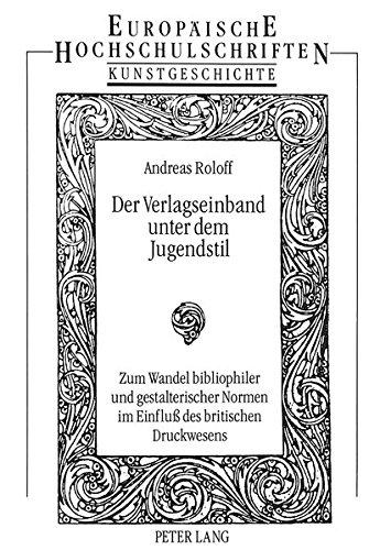 Der Verlagseinband unter dem Jugendstil: Zum Wandel bibliophiler und gestalterischer Normen im...