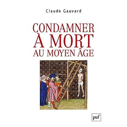 Condamner à mort au Moyen Âge: Pratiques de la peine capitale en France XIII - XVe siècle (Hors collection)