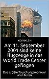 Am 11. September 2001 sind keine Flugzeuge in das World Trade Center geflogen: Das größte Täuschungsmanöver aller Zeiten
