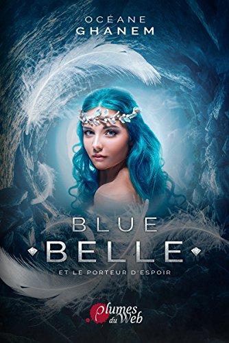Blue Belle et le porteur d'espoir: Tome 2 par [Ghanem, Océane]