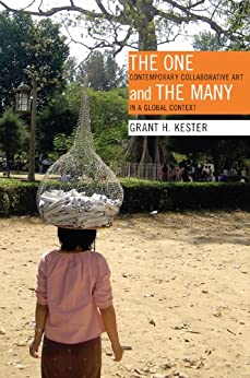 The One and the Many: Contemporary Collaborative Art in a Global Context by [Kester, Grant  H.]