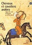 Chevaux et cavaliers arabes dans les arts d'Orient et d'Occident (Ancien Prix éditeur : 65 euros)