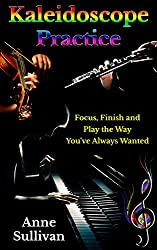 Kaleidoscope Practice: Focus, Finish, and Play the Way You've Always Wanted (English Edition)