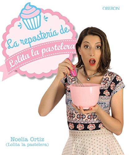 La repostería de Lolita la pastelera (Libros Singulares) por Noelia Ortiz Encina