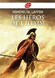 Les héros de L'Iliade - Texte intégral (Classique t. 1390)