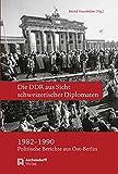 Die DDR aus Sicht schweizerischer Diplomaten 1982-1990: Politische Berichte aus Ost-Berlin - Bernd Haunfelder