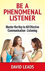 Be A Phenomenal Listener: Master the Key to All Effective Communication - Listening (English Edition)
