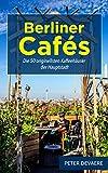 Berliner Cafés: Die 50 originellsten Kaffeehäuser der Hauptstadt (Reiseführer Berlin 1) (German Edition)