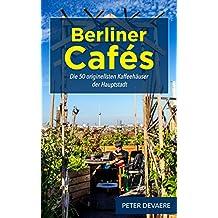 Berliner Cafés: Die 50 originellsten Kaffeehäuser der Hauptstadt (Reiseführer Berlin 1)