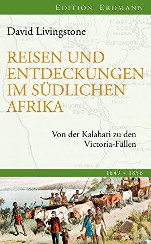 Reisen und Entdeckungen im südlichen Afrika: Von der Kalahari zu den Victoria-Fällen (Edition Erdmann)