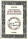 Trattato pratico di alta magia. Studio e pratica delle opere di magia...