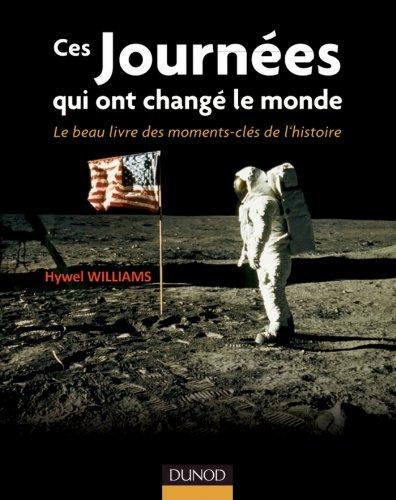 Ces journées qui ont changé le monde : Le beau livre des moments clés de l'histoire (Hors collection) par Hywel Williams
