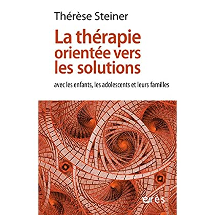 La thérapie orientée vers les solutions: avec les enfants, adolescents et leurs familles (Relations)
