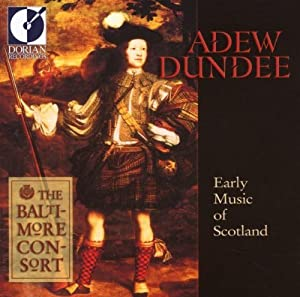 The Baltimore Consort -  Adew Dundee - Early Music of Scotland