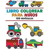 Libro Colorear para Niños: Libro Colorear Niños 2 Años - Libro Colorear Vehículos - Colorear Vehículos - 100 Ilustraciones de