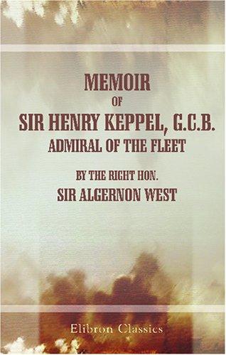 Memoir of Sir Henry Keppel, G.C.B, Admiral of the Fleet