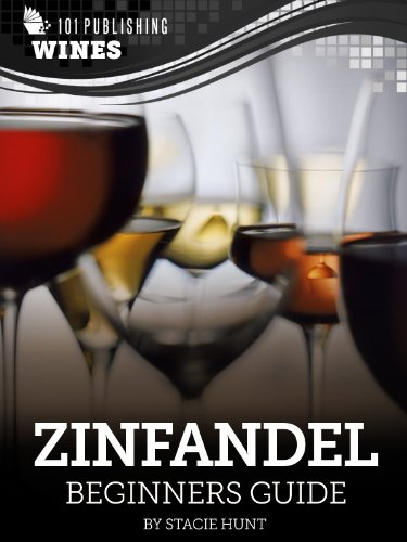Zinfandel: Beginners Guide to Wine (101 Publishing: Wine Series) (English Edition)
