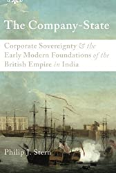 The Company-State: Corporate Sovereignty and the Early Modern Foundations of the British Empire in India by Philip J. Stern (2012-09-26)