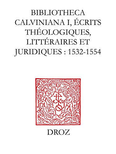 Bibliotheca Calviniana : les oeuvres de Jean Calvin publiées au XVIe siècle. I,Ecrits théologiques, littéraires et juridiques : 1532-1554