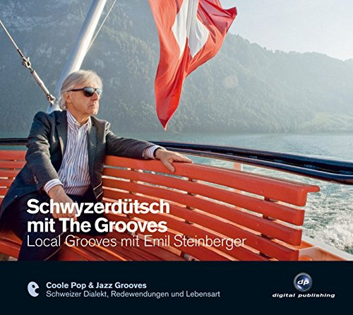 Schwyzerdütsch mit The Grooves: Local Grooves mit Emil Steinberger.Coole Pop & Jazz Grooves / Audio-CD mit Booklet (The Grooves digital publishing)