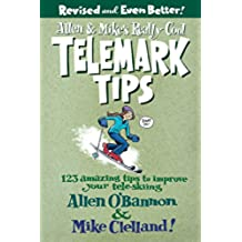 Allen & Mike\'s Really Cool Telemark Tips: 123 Amazing Tips to Improve Your Tele-Skiing (Revised) (Allen & Mike\'s Series)