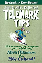 Allen & Mike's Really Cool Telemark Tips, Revised and Even Better!: 123 Amazing Tips To Improve Your Tele-Skiing (Falcon Guides)