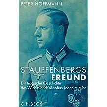 Stauffenbergs Freund. Die tragische Geschichte des Widerstandskämpfers Joachim Kuhn